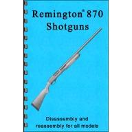 GUN-GUIDES DISASSEMBLY & REASSEMBLY REMINGTON 870