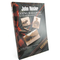 Nosler Going Ballistic, The Life and Adventures of John Nosler