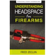 UNDERSTANDING HEADSPACE for FIREARMS/FRED ZEGLIN
